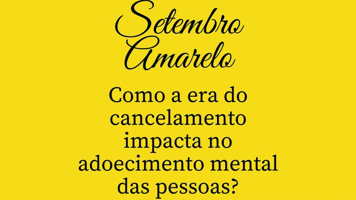 Especial Setembro Amarelo: Como a era do cancelamento impacta no adoecimento mental das pessoas?